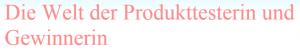 Die Welt der Produkttesterin und Gewinnerin